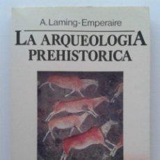 Libros de segunda mano: LA ARQUEOLOGIA PREHISTORICA - A. LAMING - EMPERAIRE - MARTINEZ ROCA - 1984. Lote 36190533