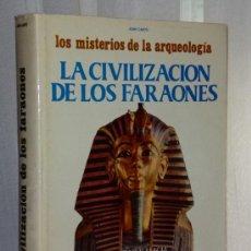Libros de segunda mano: LOS MISTERIOS DE LA ARQUEOLOGÍA.LA CIVILIZACION D LOS FARAONES.REALIDAD Y MAGIA EN EL EGIPTO ANTIGUO. Lote 36418280