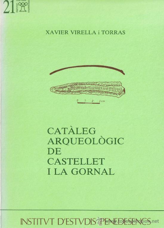 CATÀLEG ARQUEOLÒGIC DE CASTELLET I LA GORNAL - VIRELLA TORRAS - 1983 - I.E.P. Nº 21 (Libros de Segunda Mano - Ciencias, Manuales y Oficios - Arqueología)