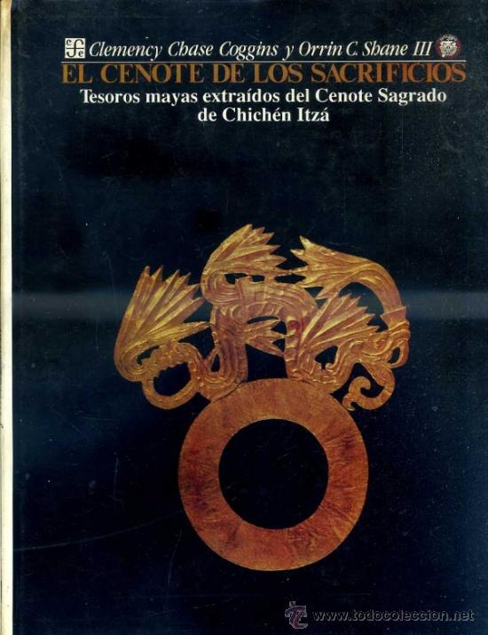 EL CENOTE DE LOS SACRIFICIOS - TESOROS MAYAS EXTRAÍDOS DEL CENOTE SAGRADO DE CHICHÉN ITZÁ (1991) (Libros de Segunda Mano - Ciencias, Manuales y Oficios - Arqueología)