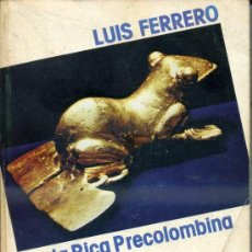 Libros de segunda mano: LUIS FERRERO : COSTA RICA PRECOLOMBINA (1987). Lote 37906324