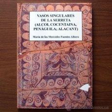 Libros de segunda mano: VASOS SINGULARES DE LA SERRETA (ALCOI, CONCENTAINA, PENÀGUILA; ALACANT). Lote 200864613