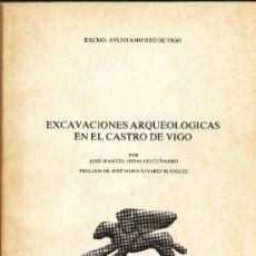 Libros de segunda mano: EXCAVACIONES ARQUEOLÓGICAS EN EL CASTRO DE VIGO. JOSÉ MANUEL HIDALGO CUÑARRO, . Lote 39239697