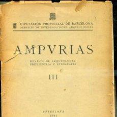 Libros de segunda mano: AMPURIAS REVISTA DE ARQUEOLOGÍA, PREHISTORIA Y ETNOGRAFÍA AÑO III 1941. Lote 39338226