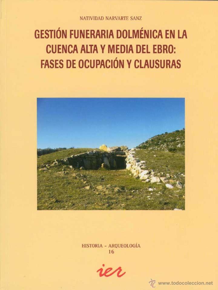 GESTIÓN FUNERARIA DOLMÉNICA EN LA CUENCA ALTA Y MEDIA DEL EBRO: FASES DE OCUPACIÓN Y CLAUSURAS. TDKR (Libros de Segunda Mano - Ciencias, Manuales y Oficios - Arqueología)