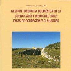 Libros de segunda mano: GESTIÓN FUNERARIA DOLMÉNICA EN LA CUENCA ALTA Y MEDIA DEL EBRO: FASES DE OCUPACIÓN Y CLAUSURAS. TDKR. Lote 39429790