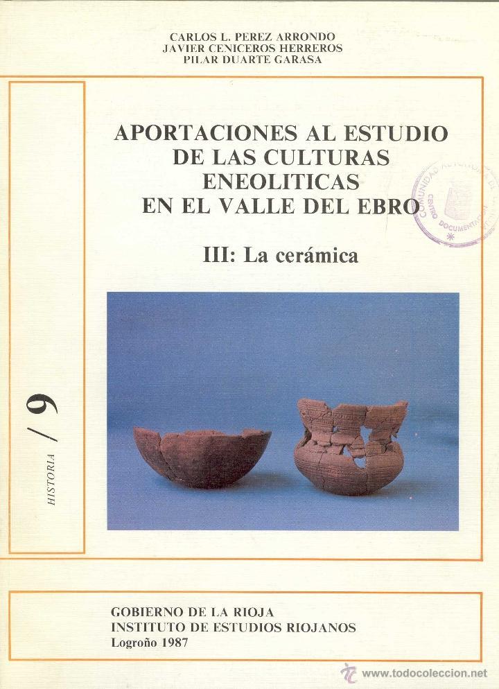 APORTACIONES AL ESTUDIO DE LAS CULTURAS ENEOLÍTICAS EN EL VALLE DEL EBRO: III: LA CERÁMICA. TDKR (Libros de Segunda Mano - Ciencias, Manuales y Oficios - Arqueología)