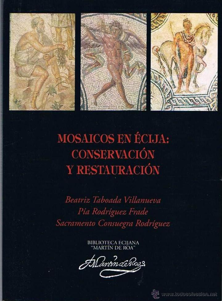 MOSAICOS ROMANOS EN ÉCIJA: CONSERVACIÓN Y RESTAURACIÓN. BIBLIOTECA ECIJANA MARTÍN DE ROA. (Libros de Segunda Mano - Ciencias, Manuales y Oficios - Arqueología)
