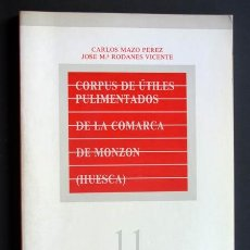 Libros de segunda mano: CORPUS DE UTILES PULIMENTADOS DE LA COMARCA DE MONZON / SELGUA - CONCHEL / HUESCA 1986. Lote 39864489