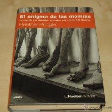 Libri di seconda mano: EL EMIGMA DE LAS MOMIAS. HEATHER PRINGLE. HUELLAS PERDIDAS. GRIGALBO. TAPA DURA. 318 PAG.. Lote 40985587