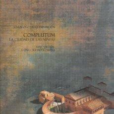 Libros de segunda mano: COMPLUTUM: LA CIUDAD DE LAS NINFAS. VIAJE VIRTUAL A UNA CIUDAD ROMANA. Lote 41073922