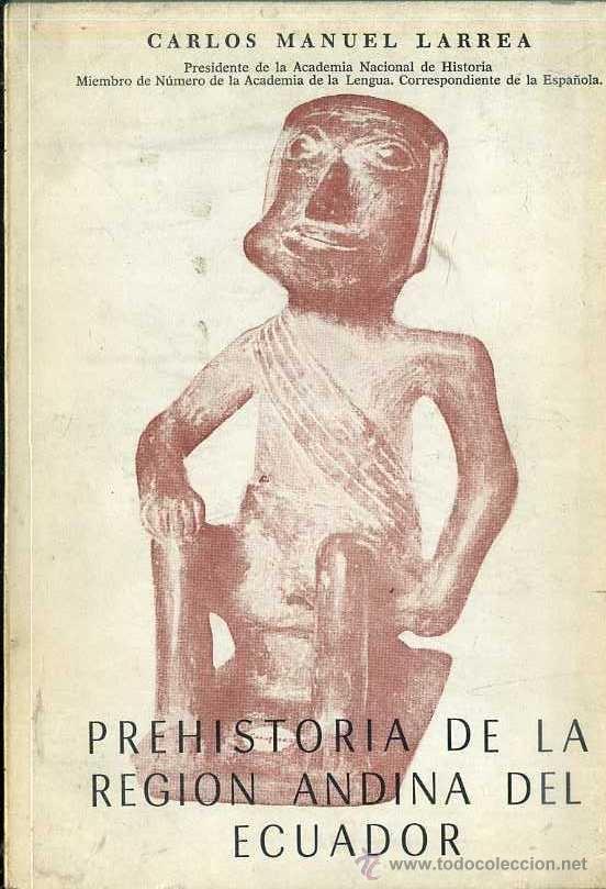 LARREA : PREHISTORIA DE LA REGIÓN ANDINA DEL ECUADOR (1972) (Libros de Segunda Mano - Ciencias, Manuales y Oficios - Arqueología)