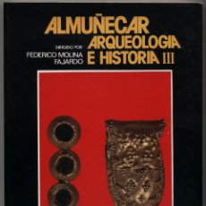Libros de segunda mano: ALMUÑÉCAR: ARQUEOLOGÍA E HISTORIA III. F. MOLINA FAJARDO. EMB. QATAR/AYTO. ALMUÑÉCAR. GRANADA 1986.. Lote 42189391