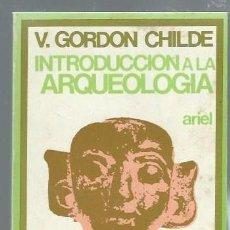 Libros de segunda mano: GORDON CHILDE, INTRODUCCIÓN A LA ARQUEOLOGÍA, ARIEL BARCELONA 1972, 180 PÁGS, 12X18CM. Lote 43292337