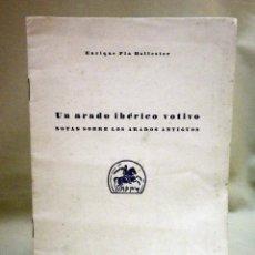 Libros de segunda mano: LIBRO, UN ARADO IBERICO VOTIVO, ENRIQUE PLA BALLESTER, ARADOS ANTIGUOS, VALENCIA, 1950, AUTOGRAFIADO. Lote 45178442