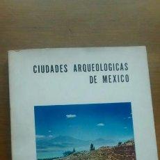 Libros de segunda mano: CIUDADES ARQUEOLOGICAS DE MEXICO / ROMAN PIÑA CHAN / 1ª EDICION 1963. Lote 45567304