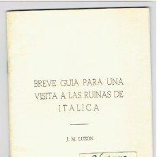 Libros de segunda mano: BREVE GUIA PARA UNA VISITA A LAS RUINAS DE ITALICA. J.M.LUZÓN.1970.SEVILLA.. Lote 45831048