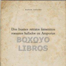 Libros de segunda mano: ALMAGRO, MARTÍN. DOS BUENOS RETRATOS FEMENINOS ROMANOS HALLADOS EN AMPURIAS. Lote 46087774