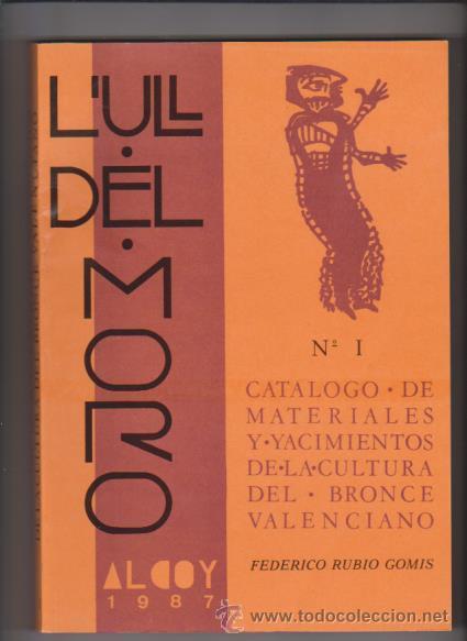 ALCOY - L´ULL DEL MORO - Nº I - CATALOGO MATERIALES Y YACIMIENTOS BRONCE VALENCIANO (Libros de Segunda Mano - Ciencias, Manuales y Oficios - Arqueología)