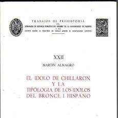 Libros de segunda mano: EL IDOLO DE CHILLARON Y LA TIPOLOGIA DE LOS IDOLOS DEL BRONCE I HISPANO. MARTÍN ALMAGRO.. Lote 46719857