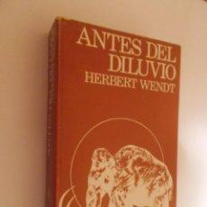 Libros de segunda mano: HERBERT WENDT-ANTES DEL DILUVIO.. Lote 47097859