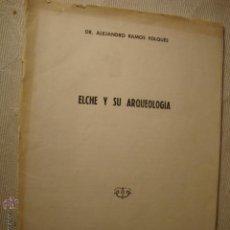 Libros de segunda mano: ELCHE Y SU ARQUEOLOGIA, DR. ALEJANDRO RAMOS FOLQUES, 1957.. Lote 26636455