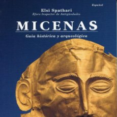 Libros de segunda mano: MICENAS GUIA HISTORICA Y ARQUEOLOGICA, ELSI SPATHARI 2001. Lote 48477336