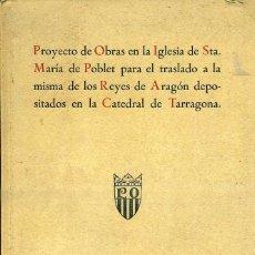Libros de segunda mano: PROYECTO OBRAS EN LA IGLESIA DE POBLET TRASLADO REYES DE ARAGÓN (1944) MUY ILUSTRADO. Lote 48585208