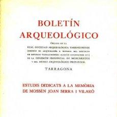 Libros de segunda mano: BOLETÍN ARQUEOLÓGICO TARRAGONA - ESTUDIS DEDICATS A LA MEMÒRIA DE MOSSÉN JOAN SERRA I VILARÓ (1972). Lote 48585914