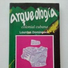 Libros de segunda mano: ARQUEOLOGIA COLONIAL CUBANA - LOURDES DOMINGUEZ - LA HABANA - 1995. Lote 50083645