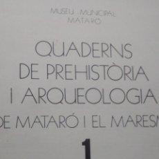 Libros de segunda mano: QUADERNS DE PREHISTÒRIA I ARQUEOLOGIA DE MATARÓ I EL MARESME / MUSEU DE MATARÓ / 1977-80. Lote 50108099