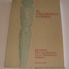Libros de segunda mano: EL CALCOLÍTICO A DEBATE. REUNIÓN DE CALCOLÍTICO DE LA PENÍNSULA IBÉRICA. RM69839. . Lote 50117270