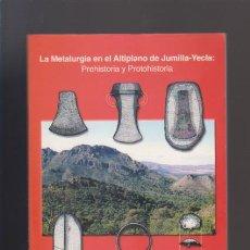 Libros de segunda mano: JUMILLA / YECLA - LA METALURGIA EN EL ALTIPLANO - PREHISTORIA Y PROTOHISTORIA / 1999. Lote 50507832