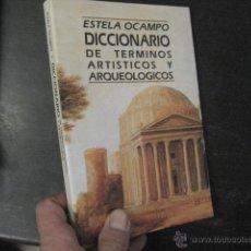 Libros de segunda mano: DICCIONARIO DE TERMINOS ARTISTICOS Y ARQUEOLOGICOS, ESTELA OCAMPO , LIBRO NUEVO REF ARQUEOLOGIA . Lote 51369739