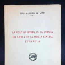 Libros de segunda mano: LA EDAD DE HIERRO EN LA CUENCA DEL EBRO Y EN LA MESETA CENTRAL ESPAÑOLA // JUAN MALUQUER DE MOTES . Lote 51528943
