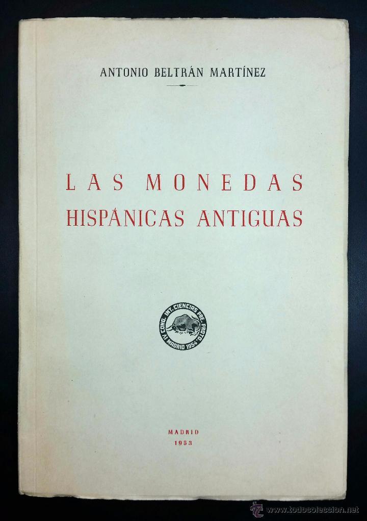 LAS MONEDAS HISPÁNICAS ANTIGUAS // ANTONIO BELTRÁN MARTÍNEZ // 1953 (Libros de Segunda Mano - Ciencias, Manuales y Oficios - Arqueología)