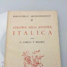 Libros de segunda mano: LIBRO COLONIA AELIA AUGUSTA ITALICA. A. GARCIA Y BELLIDO. INSTITUTO ESPAÑOL DE ARQUEOLOGIA. MADRID.. Lote 51654066