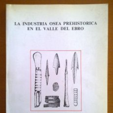 Libros de segunda mano: LA INDUSTRIA ÓSEA PREHISTÓRICA EN EL VALLE DEL EBRO, JOSÉ MARÍA RODANÉS VICENTE. Lote 51782533