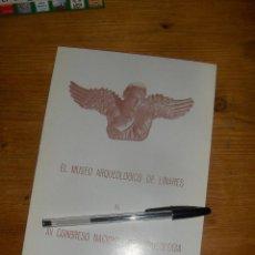 Libros de segunda mano: EL MUSEO ARQUEOLOGICO DE LINARES AL XII CONGRESO NACIONAL DE ARQUEOLOGIA 1971.. Lote 55627392