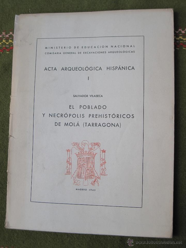 EL POBLADO Y NECROPOLIS PREHISTORICOS DE MOLA ( TARRAGONA ) ACTA ARQUEOLOGICA HISPANICA I. (Libros de Segunda Mano - Ciencias, Manuales y Oficios - Arqueología)