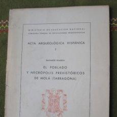 Libros de segunda mano: EL POBLADO Y NECROPOLIS PREHISTORICOS DE MOLA ( TARRAGONA ) ACTA ARQUEOLOGICA HISPANICA I.. Lote 53433833