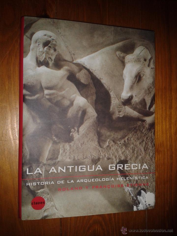 LA ANTIGUA GRECIA. HISTORIA DE LA ARQUEOLOGÍA HELENISTICA. ROLAND Y FRANCOISE ETIENNE. (Libros de Segunda Mano - Ciencias, Manuales y Oficios - Arqueología)