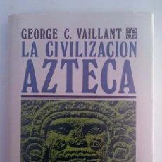 Libros de segunda mano: LA CIVILIZACIÓN AZTECA. GEORGE C. VAILLANT. FONDO DE CULTURA ECONÓMICA.. Lote 54190291