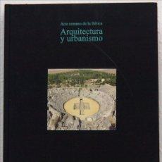 Libros de segunda mano: PILAR LEÓN (COORDINADORA), ARQUITECTURA Y URBANISMO. ARTE ROMANO DE LA BÉTICA. 2008. Lote 54451283