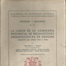 Libros de segunda mano: LA LABOR DE LA COMISARÍA PROVINCIAL DE EXCAVACIONES ARQUEOLÓGICAS DE GERONA (1942-1948) LUIS PERICOT. Lote 54829200