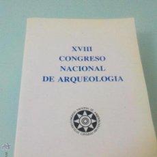 Libros de segunda mano: XVIII CONGRESO NACIONAL ARQUEOLOGÍA -MUY ILUSTRADO1987 .- AMPLIO ÍNDICE - 968 PÁGINAS -1.555 GRAMOS. Lote 222535800