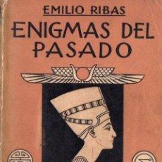 Libros de segunda mano: EMILIO RIBAS : ENIGMAS DEL PASADO RESUELTOS SEGÚN LOS ÚLTIMOS DESCUBRIMIENTOS ARQUEOLÓGICOS (C. 1940. Lote 173395305