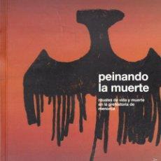 Libros de segunda mano: PEINANDO LA MUERTE - RITUALES DE VIDA Y MUERTE EN LA PREHISTORIA DE MENORCA (2005). Lote 55827253