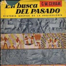 Libros de segunda mano: CERAM . EN BUSCA DEL PASADO (LABOR, 1959) HISTORIA GRÁFICA DE LA ARQUEOLOGÍA. Lote 56562252
