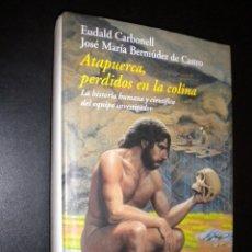 Libros de segunda mano: ATAPUERCA, PERDIDOS EN LA COLINA / EUDALD CARBONELL Y JOSE MARIA BERMUDEZ DE CASTRO. Lote 57263225